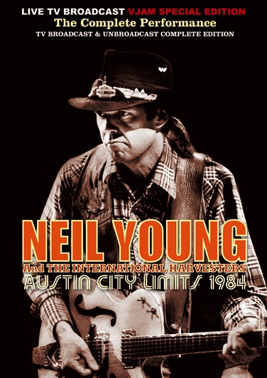 NEIL YOUNG and THE INTERNATIONAL HARVESTERS - AUSTIN CITY LIMITS 1984 : The Complete Performance (1DVDR)