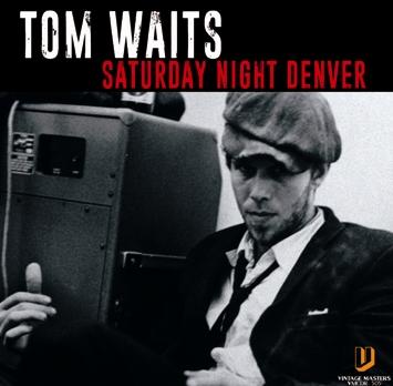 TOM WAITS - SATURDAY NIGHT DENVER