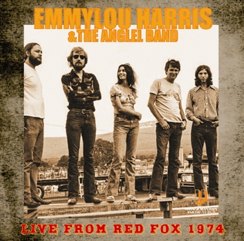 EMMYLOU HARRIS & THE ANGLEL BAND - LIVE FROM RED FOX 1974