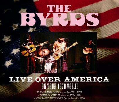 THE BYRDS - LIVE OVER AMERICA: ON TOUR 1970 VOL.II (3CDR)