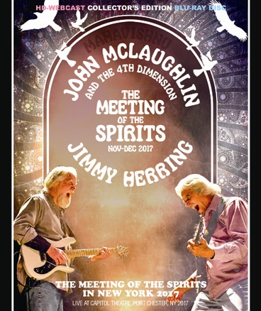 JOHN McLAUGHLIN & THE FOURTH DIMENTION and JIMMY HERRING - THE MEETING OF THE SPIRITS IN N.Y. '17