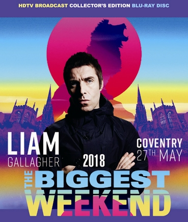 LIAM GALLAGHER - THE BIGGEST WEEKEND 2018