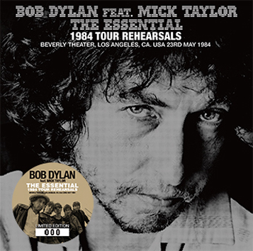 BOB DYLAN feat MICK TAYLOR - THE ESSENTIAL 1984 TOUR REHEARSALS
