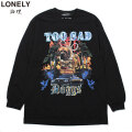 LONELY論理 TOO SAD DOGGS LS TEE ロンリー 論理 長袖 Tシャツ (2色展開)