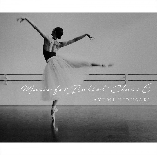 蛭崎あゆみ Music for Ballet Class 6 AYUMI HIRUSAKI (CD)