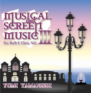 MUSICAL&SCREEN MUSIC For Ballet Class Vol.3  yumi yamanishi(CD)