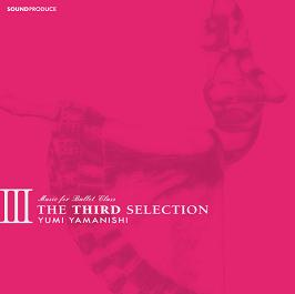 THE THIRD SELECTION Music for Ballet Class yumi yamanishi(CD)