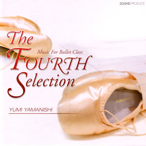 THE FOURTH SELECTION Music for Ballet Class yumi yamanishi(CD)
