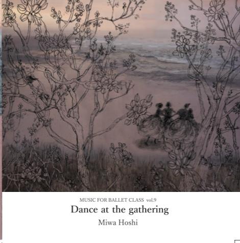 【3/9発売 ご予約】星美和 MIWA HOSHI MUSIC FOR BALLET CLASS Vol.9   Dance at the gathering (CD)