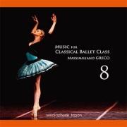 マッシミリアーノ・グレコ Music for Classical Ballet Class 8(CD)