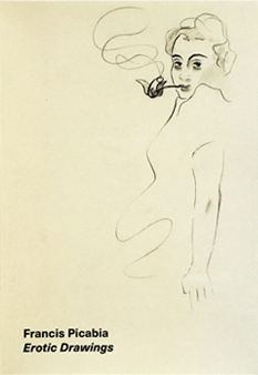 フランシス・ピカビア作品集: FRANCIS PICABIA: EROTIC DRAWINGS: Selected Works from 1922 to 1950