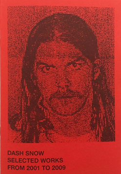 【2nd edition】ダッシュ・スノウ : DASH SNOW : SELECTED WORKS FROM 2001 TO 2009