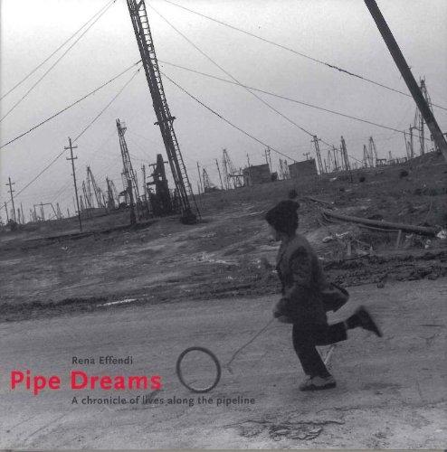 【古本】レナ・エフェンディ写真集: RENA EFFENDI: PIPE DREAMS: A CHRONICLE OF LIVES ALONG THE PIPELINE