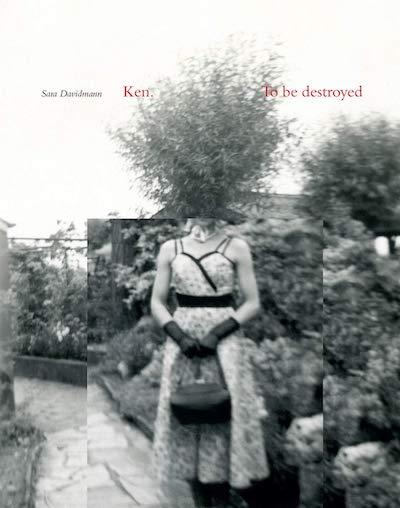 サラ・デヴィッドマン作品集: SARA DAVIDMANN: KEN. TO BE DESTROYED