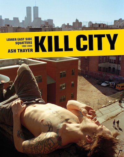 【古本】アッシュ・セイヤー写真集: ASH THAYER: KILL CITY: LOWER EAST SIDE SQUATTERS 1992-2000