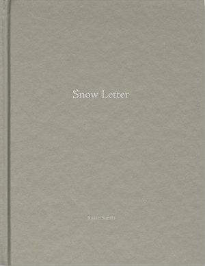 【古本】鈴木理策写真集: RISAKU SUZUKI: SNOW LETTER 【One Picture Book #80】