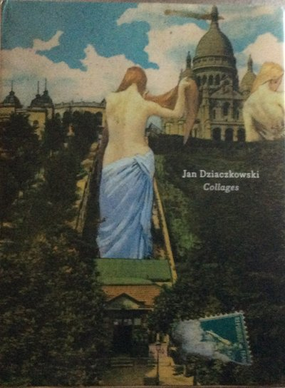 ヤン・ジャチコフスキ作品集: JAN DZIACZKOWSKI: COLLAGES