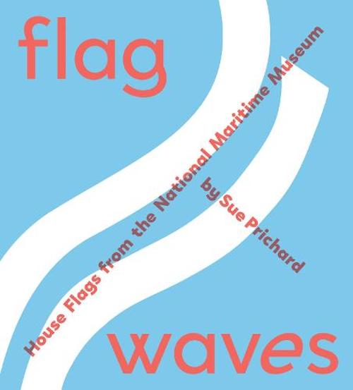 FLAG WAVES: HOUSE FLAGS FROM THE NATIONAL MARITIME MUSEUM
