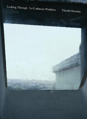 ホンマタカシ写真集: TAKASHI HOMMA: LOOKING THROUGH / LE CORBUSIER WINDOWS