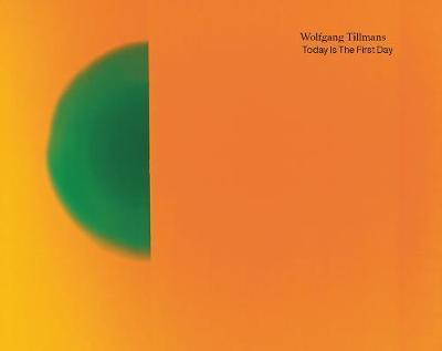 ヴォルフガング・ティルマンス: WOLFGANG TILLMANS: TODAY IS FIRST DAY