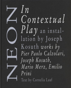ジョセフ・コスース作品集: JOSEPH KOSUTH: NEON: IN CONTEXTUAL PLAY
