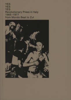 YES YES YES: REVOLUTIONARY ITALY 1966-1977 FROM MONDO BEAT TO ZUT