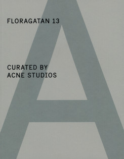 FLORAGATAN 13 CURATED BY ACNE STUDIOS: A Magazine Curated By: Special Project #3