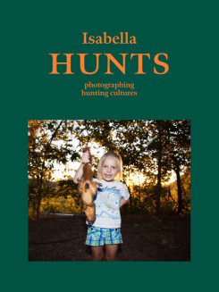 イザベラ・ローゼンダール写真集: ISABELLA ROZENDAAL: HUNTS: PHOTOGRAPHING HUNTING CULTURES