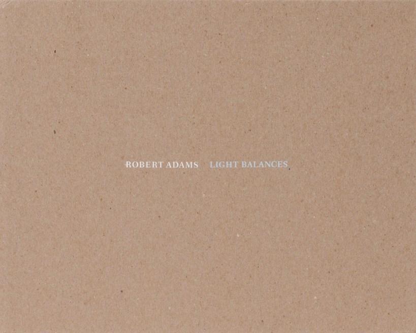 ロバート・アダムス写真集: ROBERT ADAMS: LIGHT BALANCES AND ON ANY GIVEN DAY IN SPRING