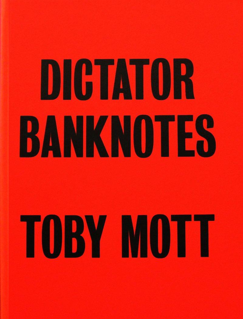 【サイン入】トビー・モット作品集: 独裁者の紙幣: TOBY MOTT: DICTATOR BANKNOTES