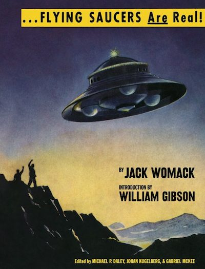JACK WOMACK: FLYING SAUCERS ARE REAL!!