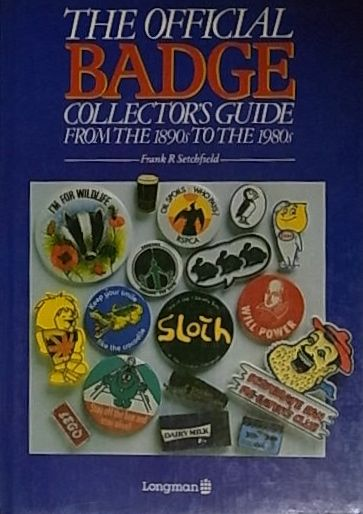 THE OFFICIAL BADGE COLLECTOR'S GUIDE FROM THE 1890S TO THE 1980S