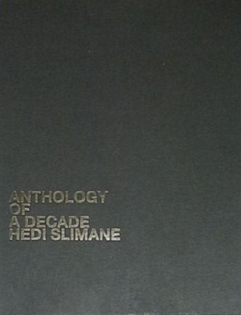 HEDI SLIMANE : ANTHOLOGY OF A DECADE