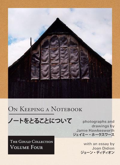 ジェイミー・ホークスワース写真集: ON KEEPING A NOTEBOOK: PHOTOGRAPHS AND DRAWINGS BY JAMIE HAWKESWORTH WITH AN ESSAY BY JOAN DIDION