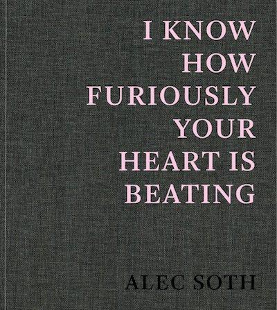 アレック・ソス写真集: ALEC SOTH:  I KNOW HOW FURIOUSLY YOUR HEART IS BEATING