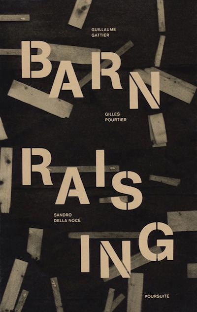 GUILLAUME GATTIER, GILES POURTIER, SANDRO DELLA NOCE: BARN RAISING