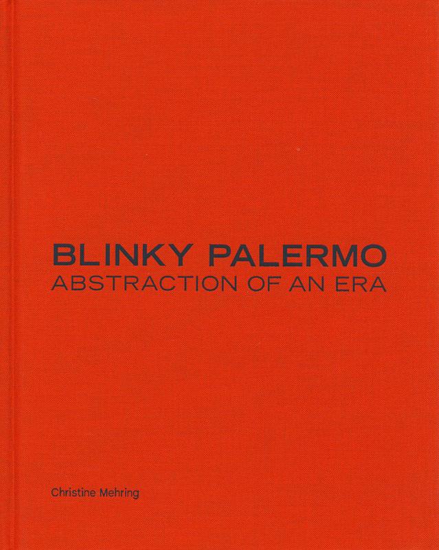 ブリンキー・パレルモ: BLINKY PALERMO: ABSTRACTION OF AN ERA
