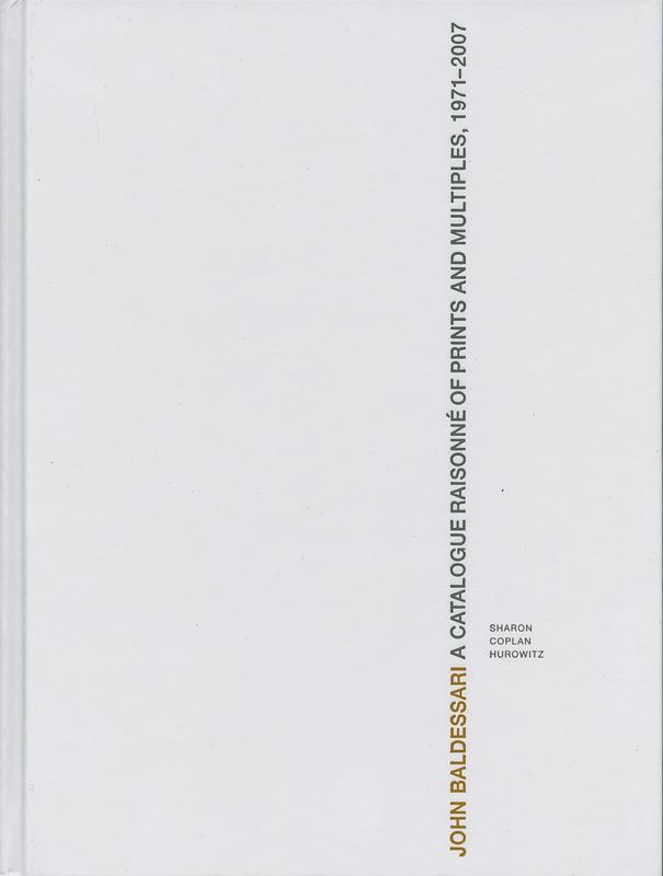 ジョン・バルデッサリ作品集: JOHN BALDESSARI: A CATALOGUE RAISONNE OF PRINTS & MULTIPLES 1971–2007