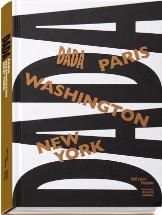 DADA: PARIS WASHINGTON, NEW YORK