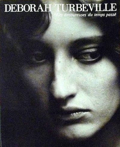 【古本】デボラ・ターバヴィル写真集 : 過去を恋する女たち : DEBORAH TURBEVILLE : LES AMOUREUSES DU TEMPS PASSE
