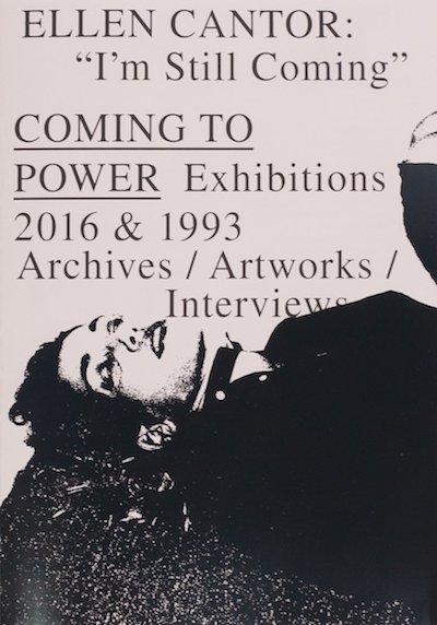 """エレン・カンター: ELLEN CANTOR: """"I'M STILL COMING"""": COMING TO POWER EXHIBITION 2016 & 1993 ARCHIVES / ARTWORKS / INTERVIEWS"""