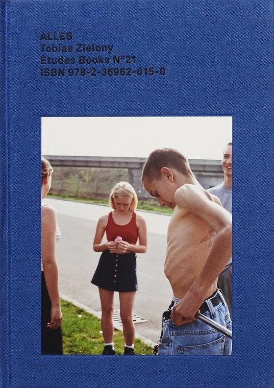 トビアス・ツィローニ写真集: TOBIAS ZIELONY: ALLES: ETUDE BOOKS NO.21