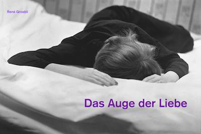 【2nd edition】ルネ・グローブリ写真集: RENE GROEBLI: DAS AUGE DER LIEBE