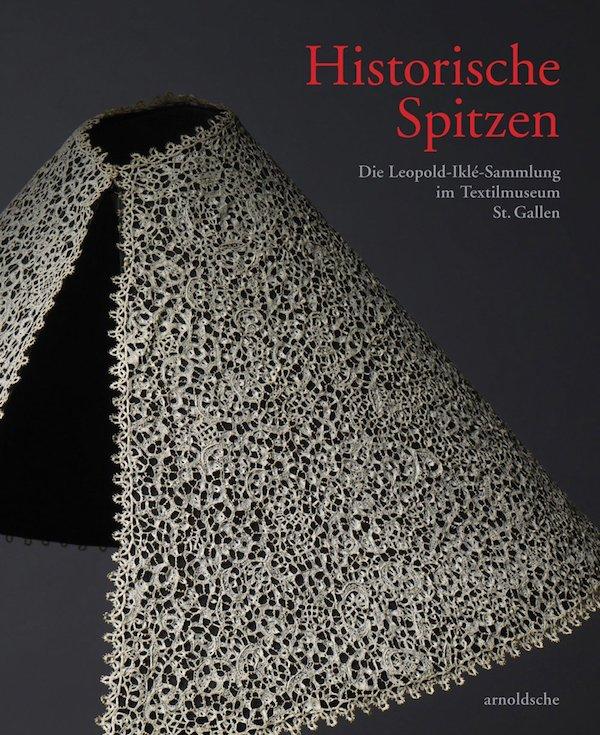 【ドイツ語版】HISTORISCHE SPITZEN: DIE LEOPOLD-IKLE-SAMMLUNG IM TEXTILMUSEUM ST. GALLEN