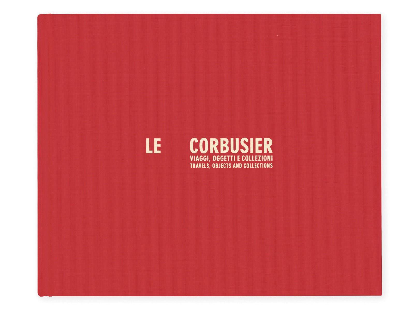 ル・コルビュジエ: LE CORBUSIER: TRAVELS, OBJECTS, AND COLLECTIONS