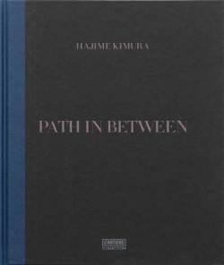 木村肇写真集 : HAJIME KIMURA : PATH IN BETWEEN