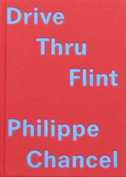 フィリップ・シャンセル写真集 : PHILIPPE CHANCEL : DRIVE THRU FLINT