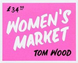 トム・ウッド写真集: TOM WOOD: WOMEN'S MARKET