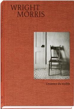ライト・モリス写真集: WRIGHT MORRIS: L'ESSENCE DU VISIBLE