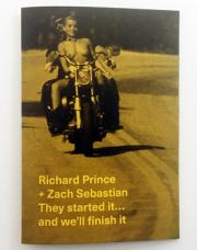 リチャード・プリンス: RICHARD PRINCE + ZACH SEBASTIAN: THEY STARTED IT... AND WE'LL FINISH IT
